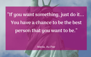 """""""If you want something, just do it... You have a chance to be the best person that you want to be."""" - Au Pair Mariia"""