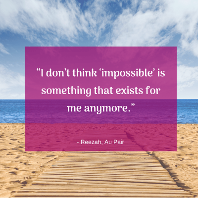 """I don't think 'impossible' is something that exists for me anymore."" - Au Pair Reezah"