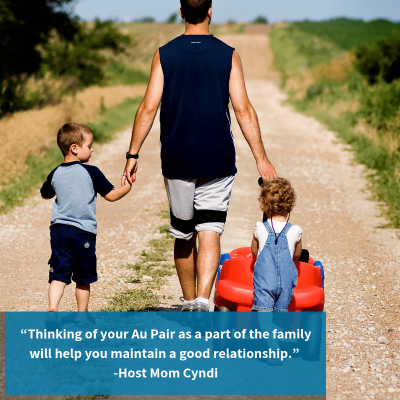 """Thinking of your Au Pair as a part of the family will help you maintain a good relationship."" -Host Mom Cyndi"