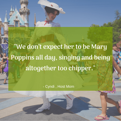 """We don't expect [our Au Pair] to be Mary Poppins all day, singing and being altogether too chipper."" -Host Mom Cyndi"